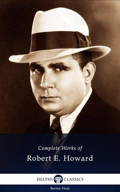 Delphi Complete Works of Robert E. Howard (Illustrated) (eBook, ePUB)