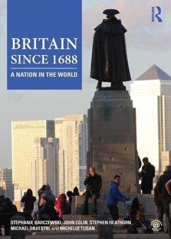 Britain since 1688 (eBook, PDF) - Eglin, John; Heathorn, Stephen; Silvestri, Michael; Tusan, Michelle; Barczewski, Stephanie