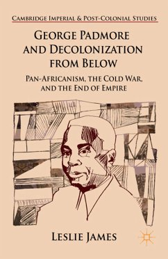 George Padmore and Decolonization from Below (eBook, PDF)
