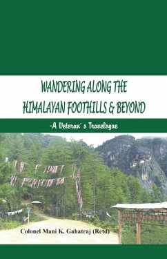 Wandering Along the Himalayan Foothills & Beyond (eBook, ePUB) - Mani K Gahatraj (Retd)