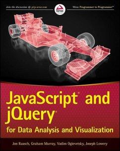 JavaScript and jQuery for Data Analysis and Visualization (eBook, PDF) - Raasch, Jon; Murray, Graham; Ogievetsky, Vadim; Lowery, Joseph