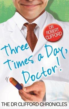 Three Times A Day, Doctor (eBook, ePUB) - Clifford, Robert
