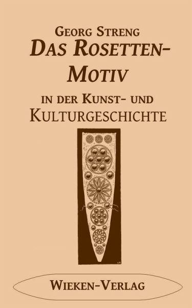 Das Rosettenmotiv in der Kunst- und Kulturgeschichte (eBook, ePUB) - Streng, Georg
