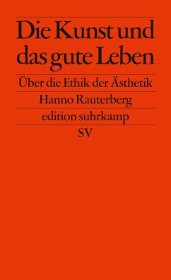 Die Kunst und das gute Leben - Rauterberg, Hanno