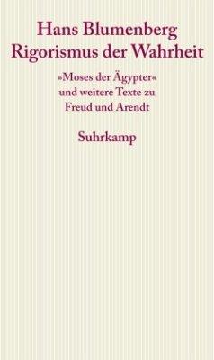 Rigorismus der Wahrheit - Blumenberg, Hans