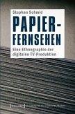 Papier-Fernsehen: Eine Ethnographie der digitalen TV-Produktion