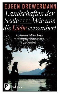Landschaften der Seele oder: Wie uns die Liebe verzaubert - Drewermann, Eugen