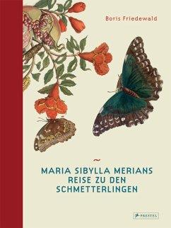 Maria Sibylla Merians Reise zu den Schmetterlingen - Friedewald, Boris