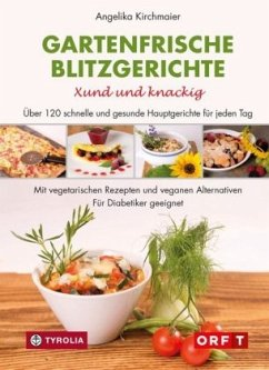 Gartenfrische Blitzgerichte. Xund und knackig - Kirchmaier, Angelika