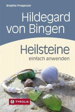 Hildegard von Bingen. Heilsteine einfach anwenden - Pregenzer, Brigitte