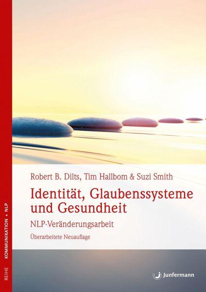 Identität, Glaubenssysteme und Gesundheit - Dilts, Robert B.; Hallbom, Tim; Smith, Suzie