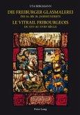 Die Freiburger Glasmalerei des 16. bis 18. Jahrhunderts. Le vitrail fribourgeois du XVIe au XVIIIe siècle