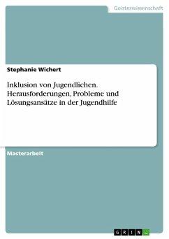 Inklusion von Jugendlichen. Herausforderungen, Probleme und Lösungsansätze in der Jugendhilfe (eBook, PDF)