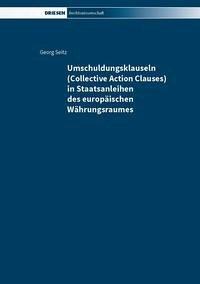 Umschuldungsklauseln (Collective Action Clauses) in Staatsanleihen des europäischen Währungsraumes - Seitz, Georg