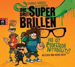 Wo ist Professor Nitroglitz? / Die drei Superbrillen Bd.1 (2 Audio-CDs) - Krüger, Thomas