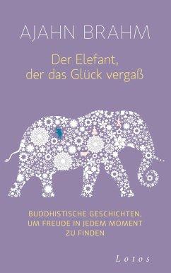 Der Elefant, der das Glück vergaß - Brahm, Ajahn