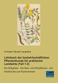 Lehrbuch der landwirtschaftlichen Pflanzenkunde für praktische Landwirte (Teil 1-3)