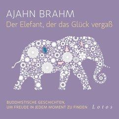 Der Elefant, der das Glück vergaß, 6 Audio-CDs - Brahm, Ajahn