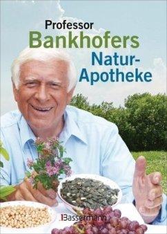 Professor Bankhofers Natur-Apotheke - Bankhofer, Hademar