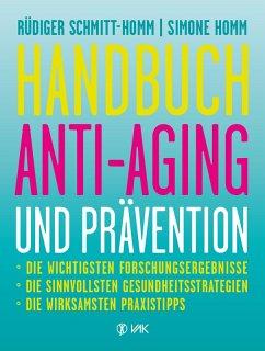 Handbuch Anti-Aging und Prävention (eBook, ePUB) - Schmitt-Homm, Rüdiger; Homm, Simone