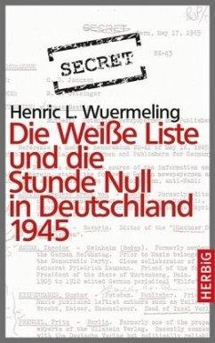 die wei e liste und die stunde null in deutschland 1945 von henric l wuermeling portofrei bei. Black Bedroom Furniture Sets. Home Design Ideas