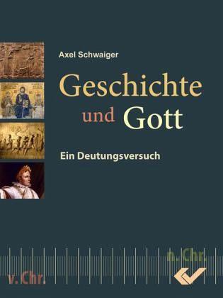 Geschichte und Gott - Schwaiger, Axel