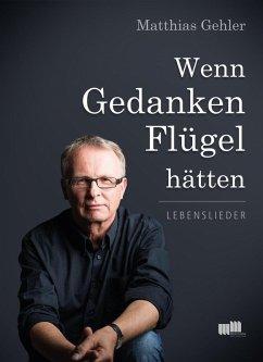 Wenn Gedanken Flügel hätten (eBook, ePUB) - Gehler, Matthias