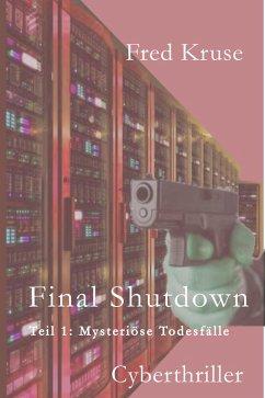 Final Shutdown - Teil 1: Mysteriöse Todesfälle (eBook, ePUB) - Kruse, Fred