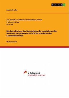 Die Entwicklung der Beurteilung der vergleichenden Werbung. Dogmengeschichtliche Probleme des Lauterkeitsrechts (eBook, PDF)