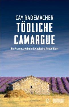 Tödliche Camargue / Capitaine Roger Blanc ermittelt Bd.2 (eBook, ePUB) - Rademacher, Cay