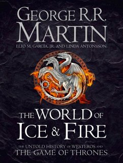 The World of Ice and Fire: The Untold History of Westeros and the Game of Thrones (eBook, ePUB) - Martin, George R. R.; Garcia Jr., Elio M.; Antonsson, Linda