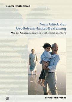 Vom Glück der Großeltern-Enkel-Beziehung - Heisterkamp, Günter