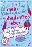 Mein (überhaupt nicht) fabelhaftes Leben und andere Katastrophen / Und andere Katastrophen Bd.2 (eBook, ePUB)