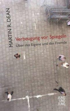Verbeugung vor Spiegeln - Dean, Martin R.