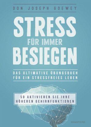 Stress für immer besiegen - Goewey, Don J.