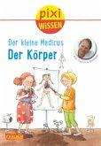 Der kleine Medicus - Körper / Pixi Wissen Bd.81