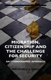 Migration, Citizenship and the Challenge for Security: An Ethnographic Approach
