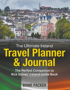 The Ultimate Ireland Travel Planner & Journal: The Perfect Companion to Rick Steves' Ireland Guide Book - Packer, Bowe