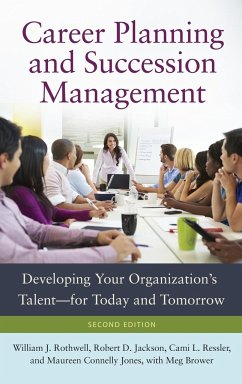 Career Planning and Succession Management: Developing Your Organization's Talent--For Today and Tomorrow, 2nd Edition - Rothwell, William J.; Jackson, Robert D.; Ressler, Cami L.