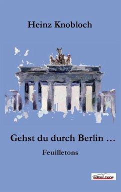 Gehst du durch Berlin ...