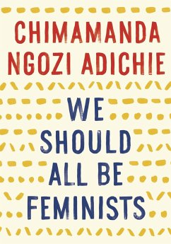 We Should All Be Feminists - Adichie, Chimamanda Ngozi