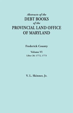 Abstracts of the Debt Books of the Provincial Land Office of Maryland. Frederick County, Volume VI