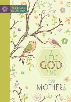 A Little God Time for Mothers: 365 Daily Devotions - Broadstreet Publishing