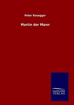 9783846098028 - Rosegger, Peter: Martin der Mann - Buch