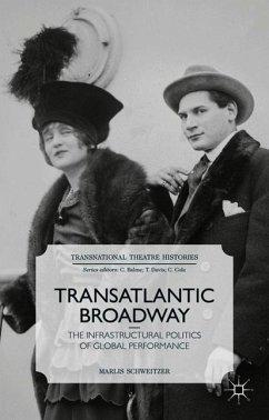 Transatlantic Broadway: The Infrastructural Politics of Global Performance - Schweitzer, M.