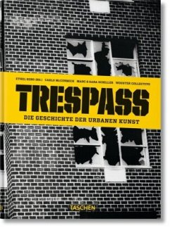 Trespass. Die Geschichte der urbanen Kunst - McCormick, Carlo; Schiller, Marc; Schiller, Sara
