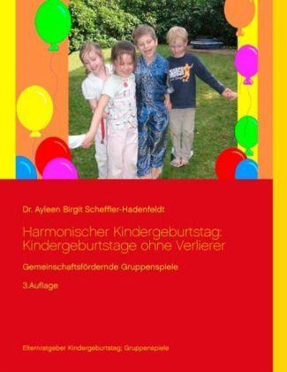 Harmonischer Kindergeburtstag: Kindergeburtstage ohne Verlierer - Scheffler-Hadenfeldt, Ayleen Birgit