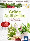 Grüne Antibiotika. Heilkräftige Medizin aus dem Pflanzenreich