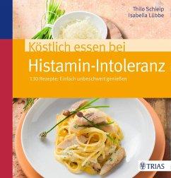 Köstlich essen bei Histamin-Intoleranz - Schleip, Thilo;Lübbe, Isabella