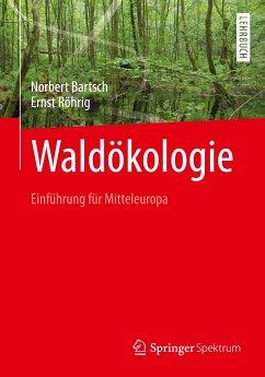 Waldökologie - Bartsch, Norbert; Röhrig, Ernst